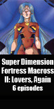 Super-Dimension-Fortress-Macross-II.Lovers-Again_[1992.05.21-1992.11.21]